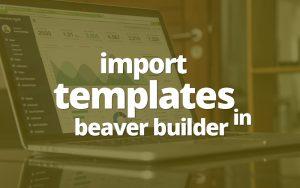 Import templates in beaver builder plugin