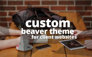 Custom child theme for clients beaver builder