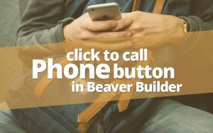 Call phone button beaver builder